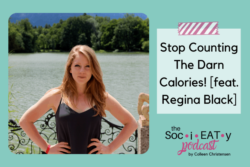Stop Counting the Darn Calories! featuring Regina Black